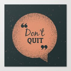 Don't Quit Canvas Print