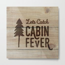 Lets Catch Cabin Fever Metal Print