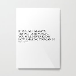 If you are always trying to be normal Metal Print