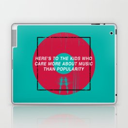 Here's To The Kids Who Care More About Music Than Popularity Laptop & iPad Skin