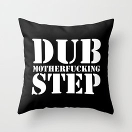 Dub Motherf*cking Step EDM Quote Throw Pillow