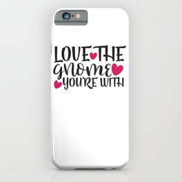 Love The Gnome You'Re With - Funny Love humor - Cute typography - Lovely and romantic quotes illustration iPhone Case