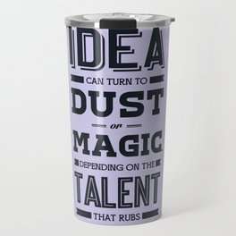 Lab No. 4 an idea can turn to dust or magic depending on the talent that rubs against it William Ber Travel Mug