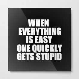 Everything Is Easy Metal Print