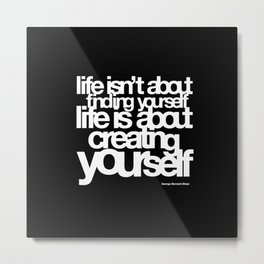 life isn't about finding yourself life is about creating yourself Metal Print