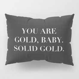 Love quote. You are gold baby, solid gold. Pillow Sham