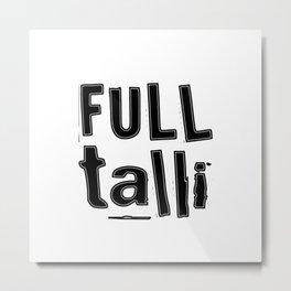 Full Talli (Totally Drunk) Metal Print