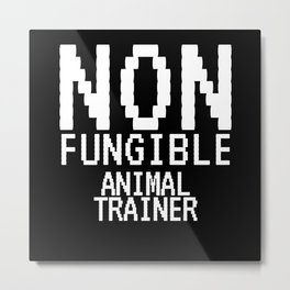 Non-Fungible ANIMAL TRAINER Funny NFT Crypto Metal Print