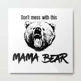 Don't Mess With This Mama Bear Metal Print
