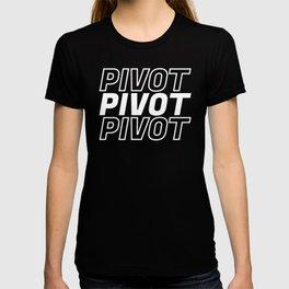 Pivot Funny Quote T-shirt