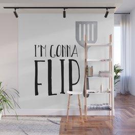 I'm Gonna Flip Wall Mural