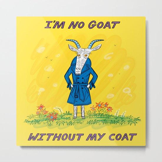 I'm No Goat Without My Coat Metal Print