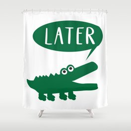 Later Gator Hand Drawn Hand Lettered Alligator Shower Curtain