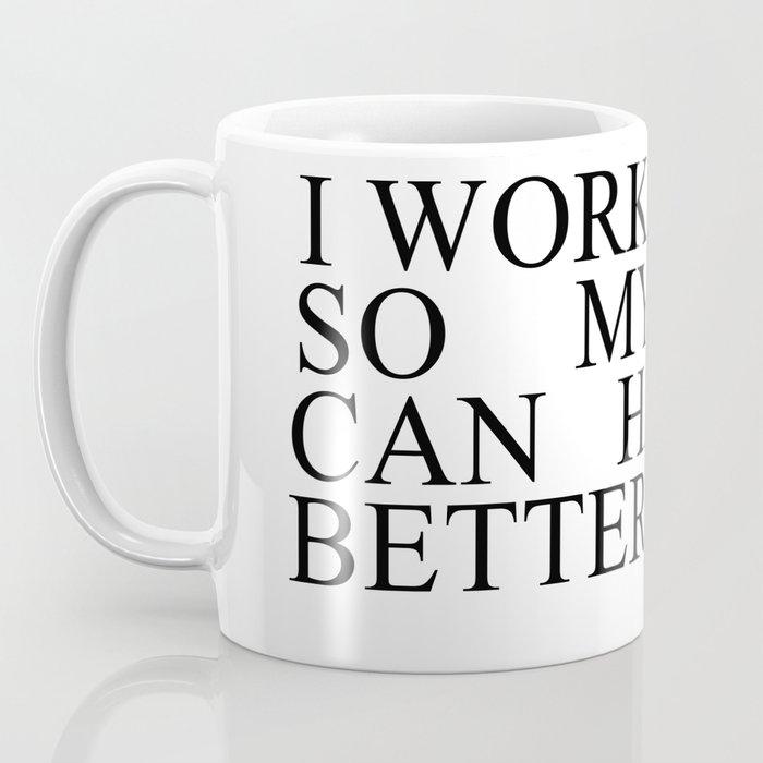 I work hard so my dog can have a better life #minimalism Coffee Mug