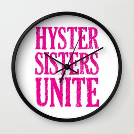 Hystersisters Unite Wall Clock
