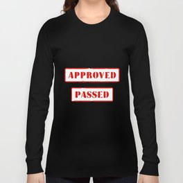 Approved and Passed Long Sleeve T-shirt