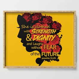 She is clothed with strength and dignity and laughs without fear of the future-Proverbs 31:25 Serving Tray