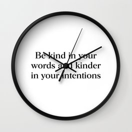 Be kind in your words and kinder in your intentions Wall Clock