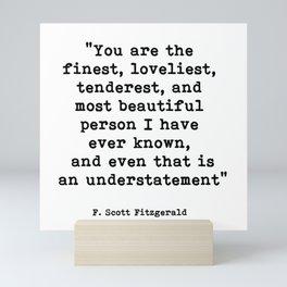 You are the finest, F. Scott Fitzgerald Quote Mini Art Print