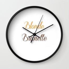 Blondes Need a Brunette Friend Funny T-shirt Wall Clock