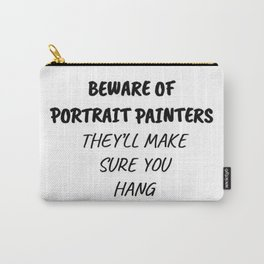 Beware of Portrait Painters Carry-All Pouch