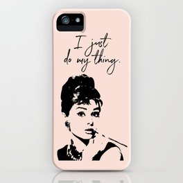 Audrey Hepburn, I Just Do My Thing. iPhone Case