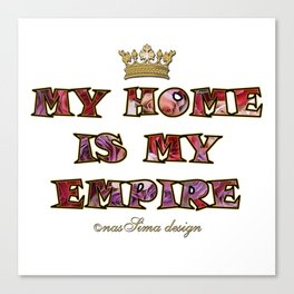 My Home is my Empire Roses Canvas Print
