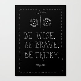 Be Wise Be Brave Be Tricky Canvas Print