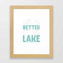 Life Is Better At The Lake Fishing Fishers Fishermen Ponds River Lake Gift Framed Art Print