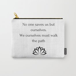 Buddhist Quote - No one save us Carry-All Pouch