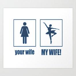 My Wife - Ballet Dancer Art Print