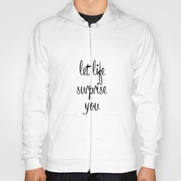 Let life surprise you Hoody