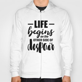 Life begins on the other side of despair - Jean Paul Sartre quote Hoody