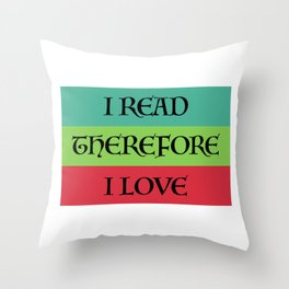I READ THEREFORE I LOVE Throw Pillow
