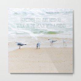 Sometimes you just need to walk on the beach with a friend. Metal Print