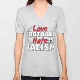 love football hatred racism gift respect Unisex V-Neck