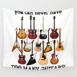You Can Never Have Too Many Guitars! Wall Tapestry