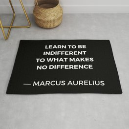 Learn to be indifferent to what makes no difference - Stoic Quotes - Marcus Aurelius Meditatios Rug