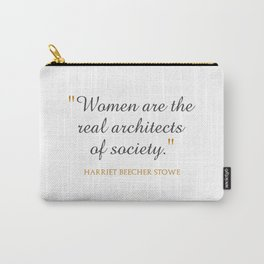 Women are the real architects of society Carry-All Pouch