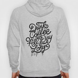 drink coffee all day long Hoody