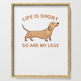 Life Is Short So Are My Legs Dachshund Serving Tray