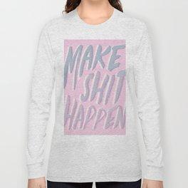 Make Shit Happen Long Sleeve T-shirt