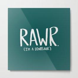 Rawr. I'm a Dinosaur. Turquoise. Metal Print