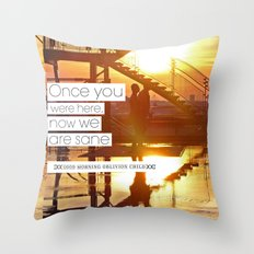 Once You Were Here, Now We Are Sane Throw Pillow