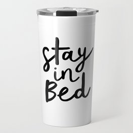 Stay in Bed black and white contemporary minimalism typography poster home wall decor bedroom Travel Mug