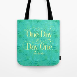 One Day Day One You Decide Tote Bag