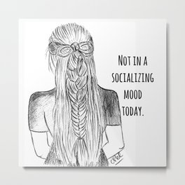 Not in a socializing mood Metal Print