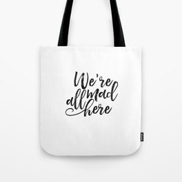 we're all mad here.alice in wonderland,quote prints,wall art,kids room decor,nursery decor Tote Bag