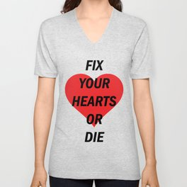 Fix Your Hearts Or Die (Black Text) Unisex V-Neck