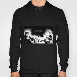 You need me, or you're nothing. Hoody